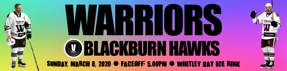 Whitley Warriors vs Blackburn Hawks @ Whitley Bay Ice Rink, Sunday 8 March 2020, face off 5pm